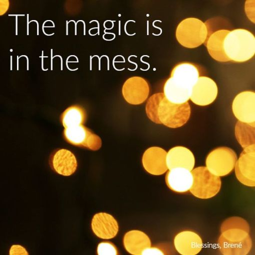 Brene Brown The magic is in the mess